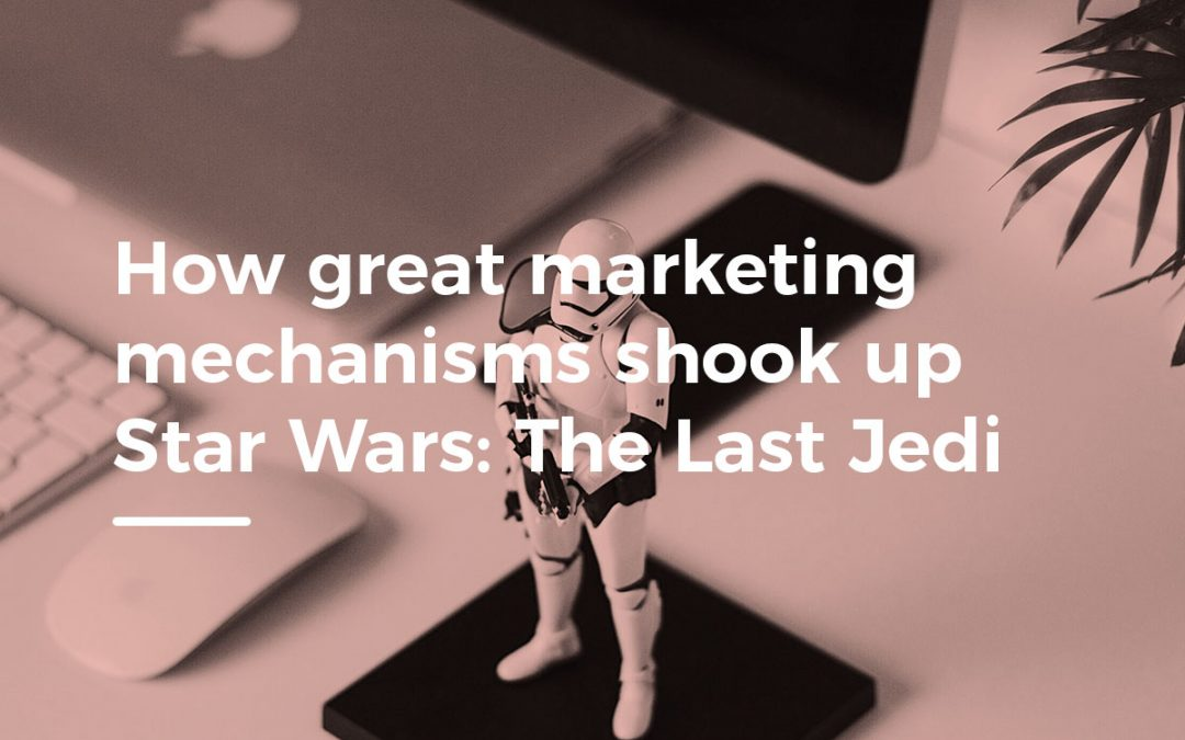 How great marketing mechanisms shook up Star Wars: The Last Jedi
